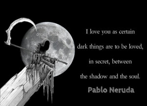 pablo neruda quotes | Tumblr