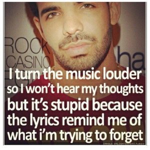 ... lyrics remind me of what I'm trying to forget.