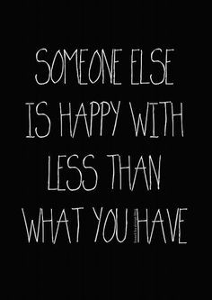 ... happy with less than what you have more gods quotes thanks god # quote