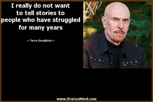 ... have struggled for many years - Terry Goodkind Quotes - StatusMind.com