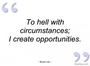 to hell with circumstances bruce lee