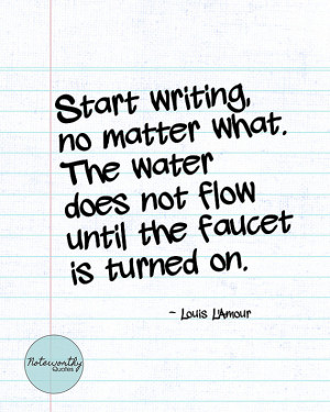 Start Writing, Louis L'Amour Quote, Writer Gift, Inspirational, Gift ...
