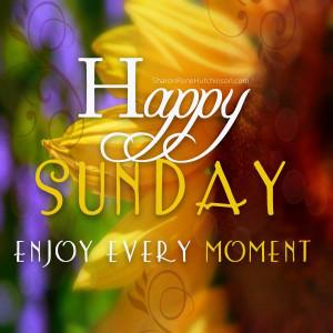 Happy Sunday, enjoy every moment