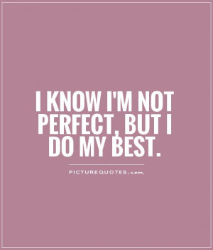 know I'm not perfect, but I do my best Picture Quote #1