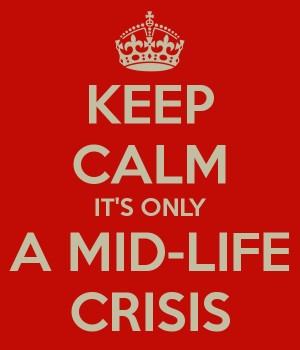 KEEP CALM IT'S ONLY A MID-LIFE CRISIS
