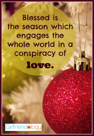Blessed is the season which engages the whole world in a conspiracy of ...