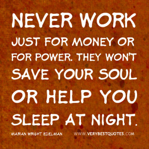 Work quotes, money quotes, Never work just for money or for power ...