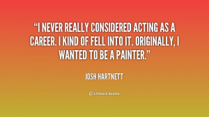 quote Josh Hartnett i never really considered acting as a 1 226061 png