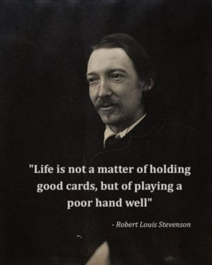 ... cards, but of playing a poor hand well. - Robert Louis Stevenson quote