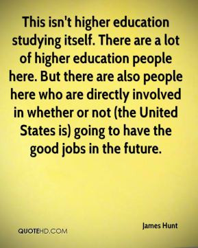 James Hunt - This isn't higher education studying itself. There are a ...