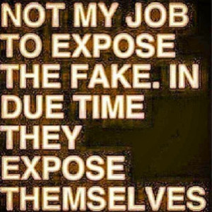 NOT MY JOB TO EXPOSE THE FAKE IN DUE TIME THEY EXPOSE THEMSELVES