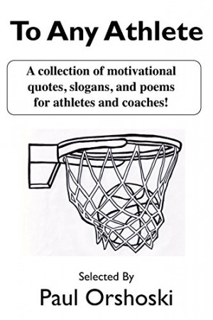 To Any Athlete: A Collection of Motivational Quotes, Slogans, and ...