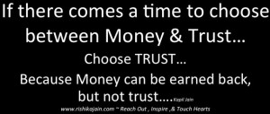 ... money trust choose trust because money can be earned back but not