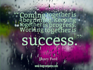 Coming-together-is-a-beginning.-Keeping-together-is-progress.-Working ...