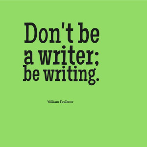 ... ; be writing.