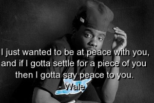 Singer wale, quotes, sayings, peace, wise, words, music