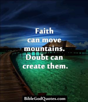 ... .com Faith can move mountains. Doubt can create them