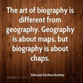 eric bentley quotes geography is about maps but biography is about ...