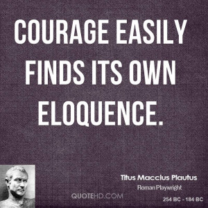 Courage Easily Finds Its Own Eloquence.