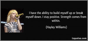 have the ability to build myself up or break myself down. I stay ...