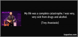 ... was very, very sick from drugs and alcohol. - Trey Anastasio