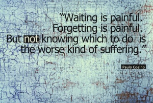 Paulo coelho quotes sayings not knowing wich to do suffering