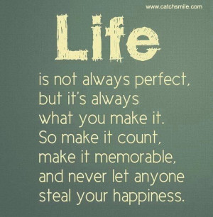 Life is Not Always Perfect but its always what you make it so make it ...