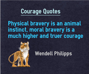 Courage Quotes – Moral bravery is courage not physical bravery