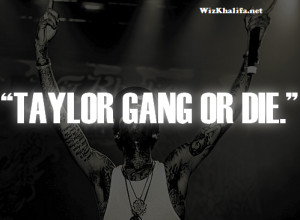 ... Khalifa's Taylor Gang Quote