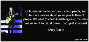 It's human nature to be curious about people, and to be more curious ...