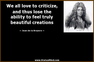 ... truly beautiful creations - Jean de la Bruyere Quotes - StatusMind.com