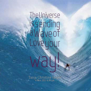 Quotes Picture: the universe is sending a wave of love your way!