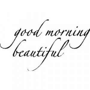 Good Morning Beautiful Quotes And Sayings