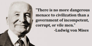 There is no more dangerous menace to civilization than a government of ...