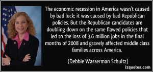 bad luck; it was caused by bad Republican policies. But the Republican ...