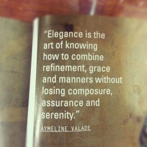 Elegance is the art of knowing how to combine refinement, grace and ...
