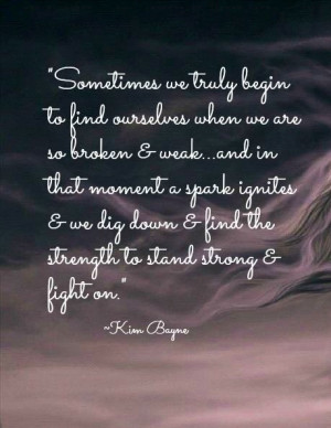 ... find ourselves; finding strength to keep going and fight on. To better