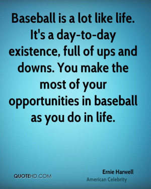 Baseball is a lot like life. It's a day-to-day existence, full of ups ...