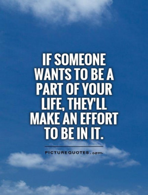 if-someone-wants-to-be-a-part-of-your-life-theyll-make-an-effort-to-be ...
