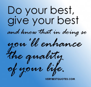 ... best and know that in doing so youll enhance the quality of your life