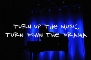... turn down the drama 300x199 Life Quotes | Turn up the music, turn down