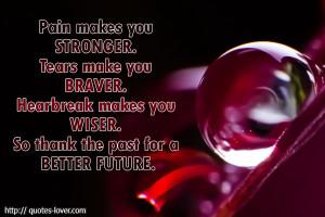 Pain makes you stronger tears make you braver.