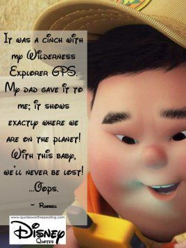 ... this baby, we'll never be lost! …Oops. - Russell Disney Quote 56