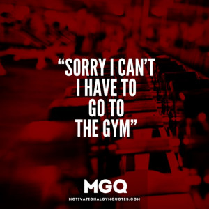 sorry_i_cant_i_have_to_go_to_the_gym_excuse