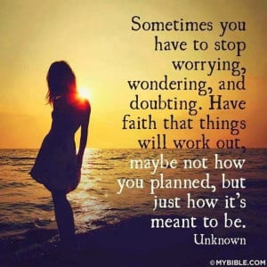 ... Wondering And Doubting. Have Faith That Things Will Work Out