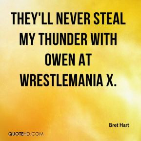 Bret Hart - They'll never steal my thunder with Owen at WrestleMania X ...