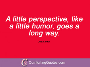 24 quotes and sayings by allen klein a little perspective like a ...