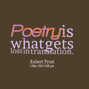 Quotes Picture: poetry is what gets lost in translation