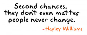 Second chances. They don't even matter, people never change.