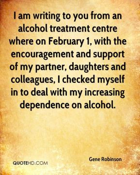 Gene Robinson - I am writing to you from an alcohol treatment centre ...